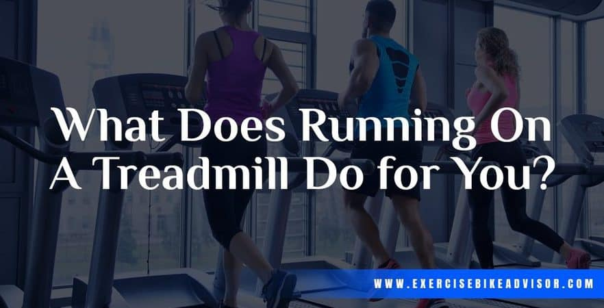 What Does Running on A Treadmill Do for You?