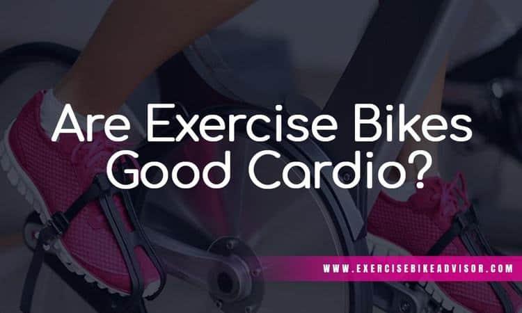 Are Exercise Bikes Good Cardio